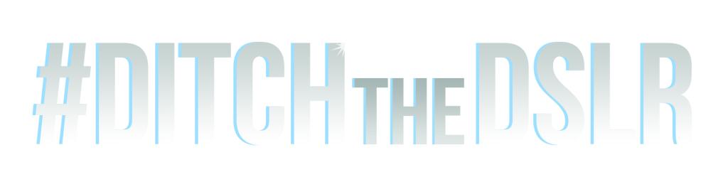 #DitchTheDSLR